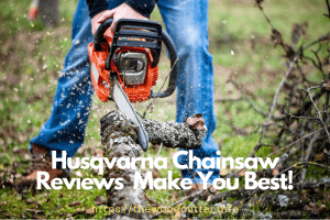 Best Husqvarna Chainsaw Reviews