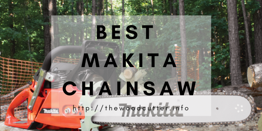best makita chainsaws