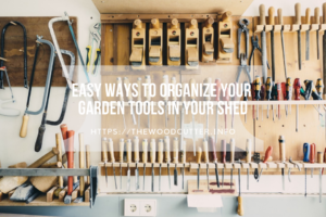 Easy Ways to Organize your Garden Tools in Your Shed