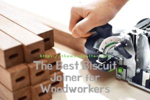 The Best Biscuit Joiner Reviews for Woodworkers
