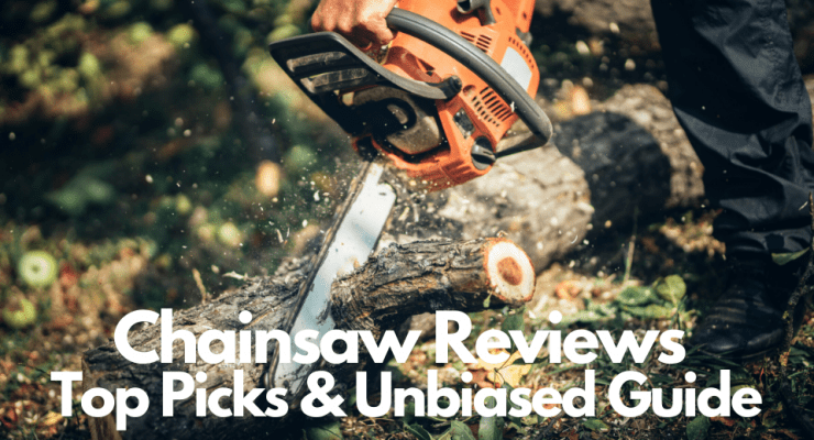 Best Chainsaw Reviews Top Picks & Unbiased Guide