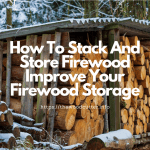 firewood storage tips: How To Stack And Store Firewood