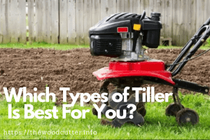 What Type of Tiller Do You Need For Your Garden